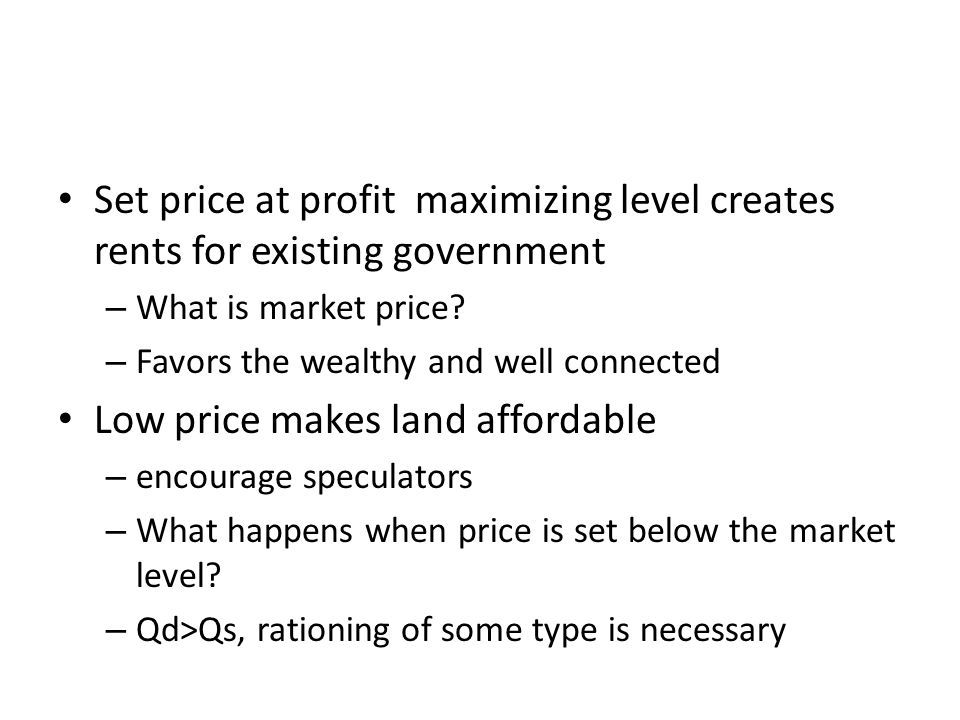 Set price at profit maximizing level creates rents for existing government – What is market price.
