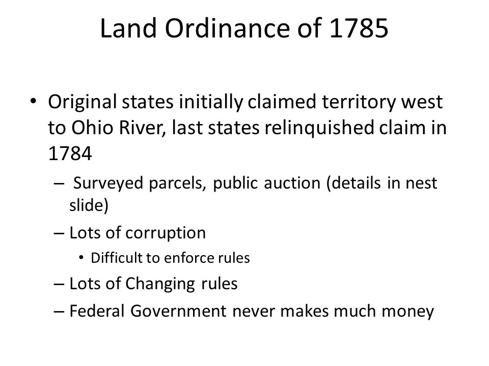 Land Ordinance of 1785 Original states initially claimed territory west to Ohio River, last states relinquished claim in 1784 – Surveyed parcels, publ