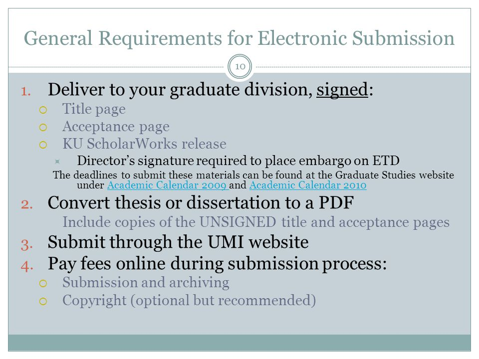 10 General Requirements for Electronic Submission 1. Deliver to your graduate division, signed:  Title page  Acceptance page  KU ScholarWorks relea