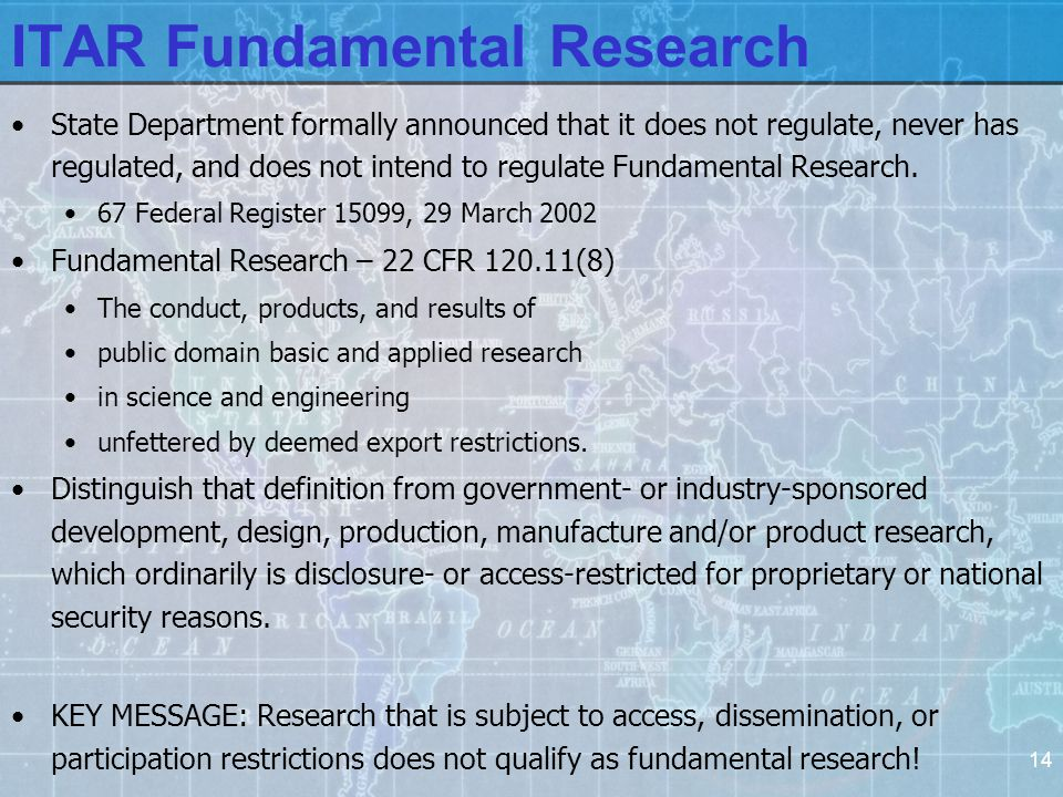 14 ITAR Fundamental Research State Department formally announced that it does not regulate, never has regulated, and does not intend to regulate Fundamental Research.