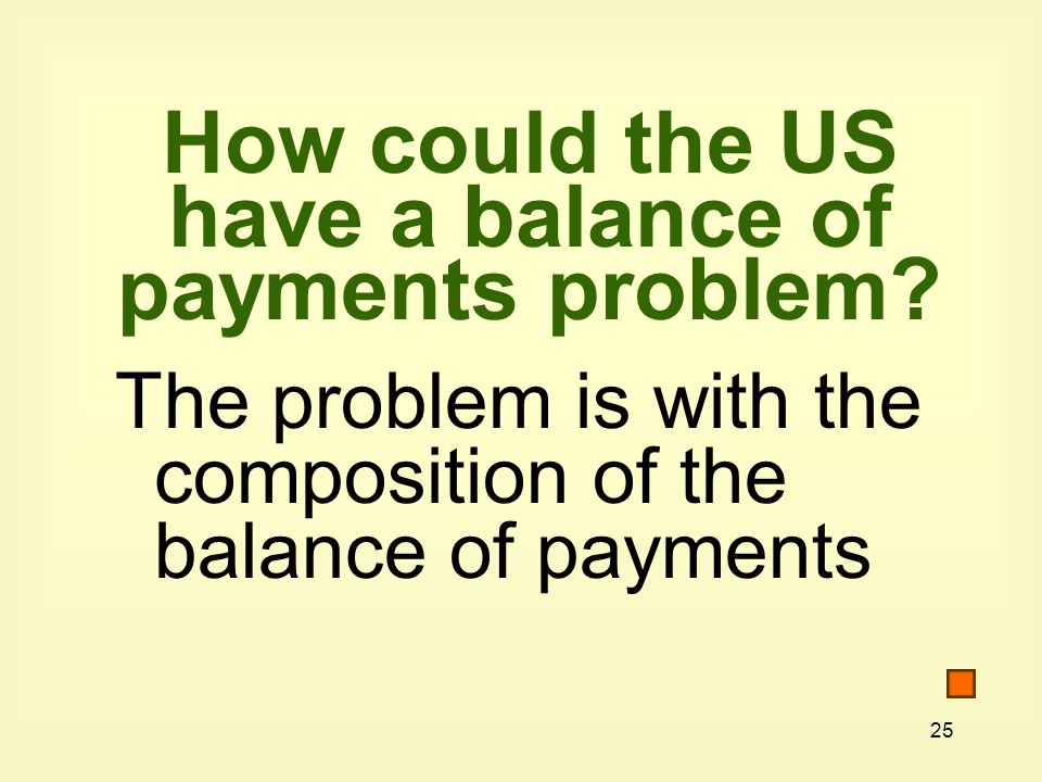 25 How could the US have a balance of payments problem.