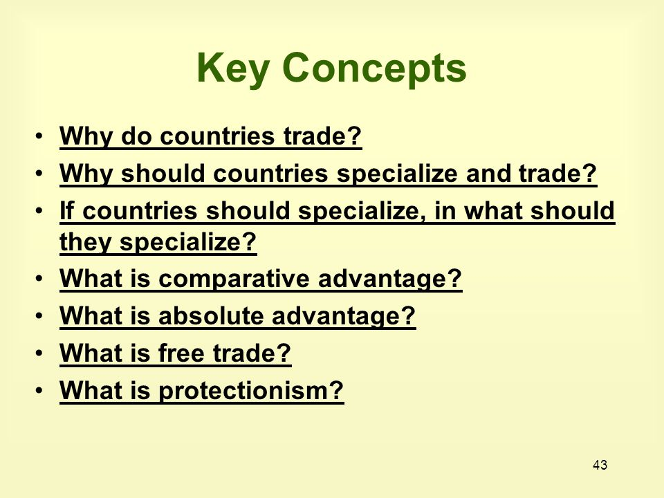 43 Key Concepts Why do countries trade. Why should countries specialize and trade.