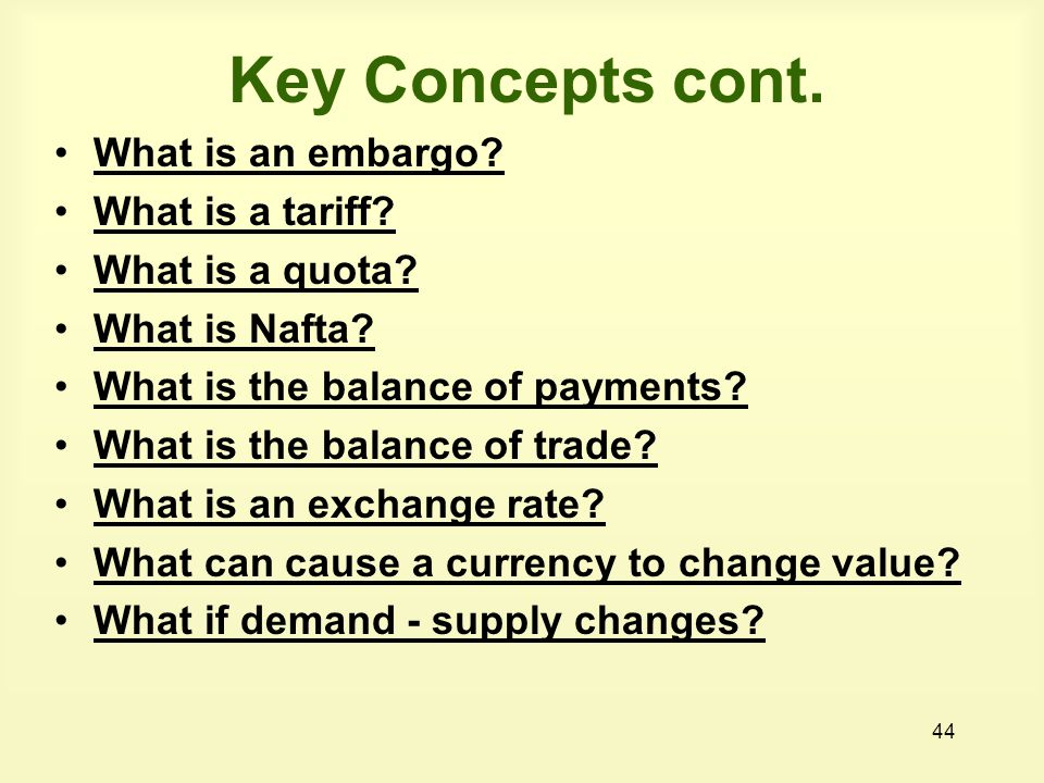 44 Key Concepts cont. What is an embargo. What is a tariff.