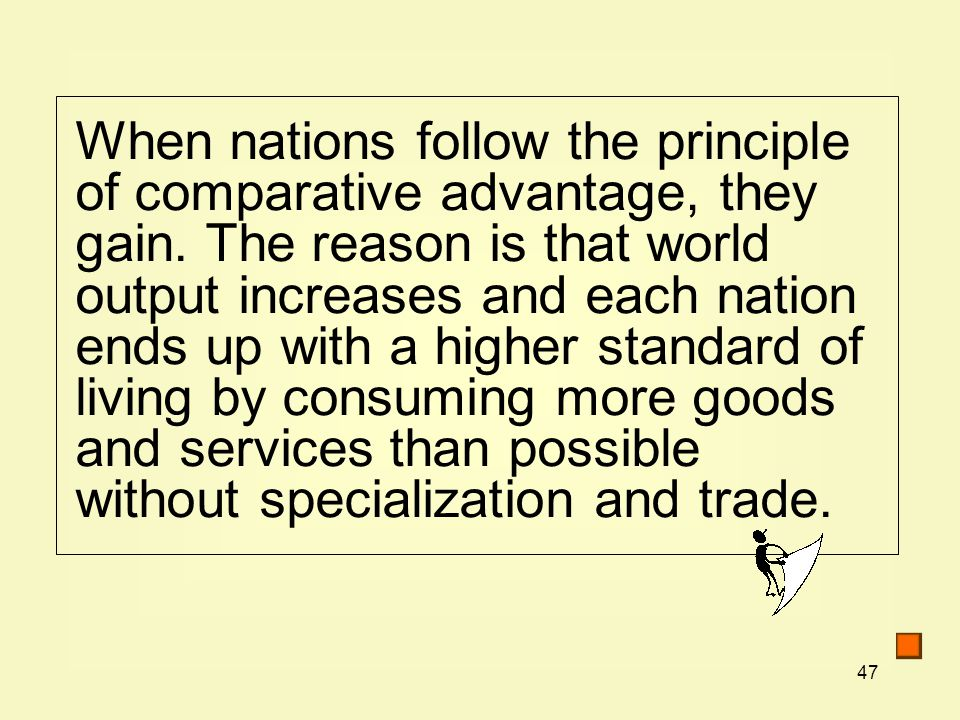 47 When nations follow the principle of comparative advantage, they gain.