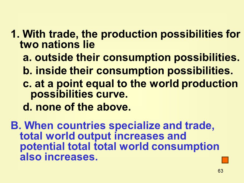 63 1. With trade, the production possibilities for two nations lie a.