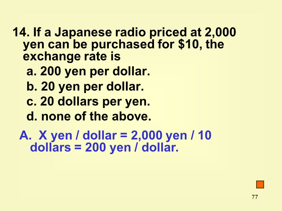 77 14. If a Japanese radio priced at 2,000 yen can be purchased for $10, the exchange rate is a.