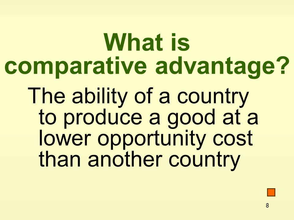 8 What is comparative advantage.