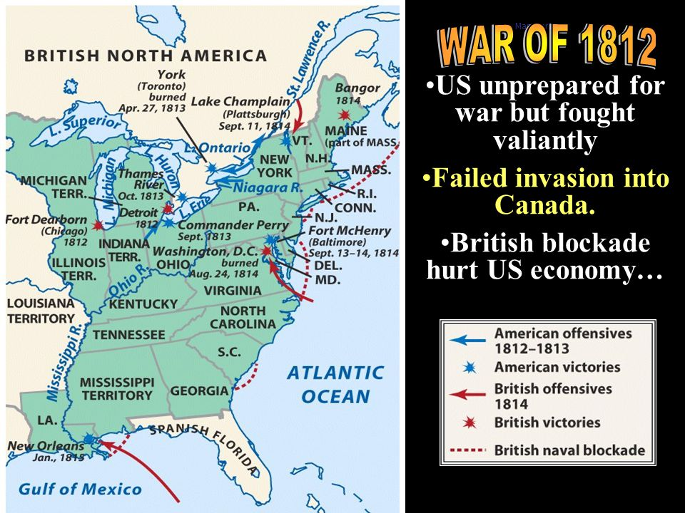 Map war1812 US unprepared for war but fought valiantly Failed invasion into Canada.