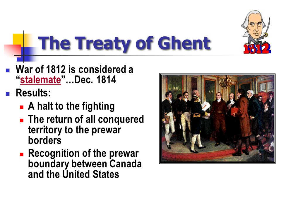 The Treaty of Ghent War of 1812 is considered a stalemate …Dec.