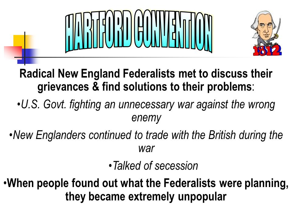 Radical New England Federalists met to discuss their grievances & find solutions to their problems : U.S.