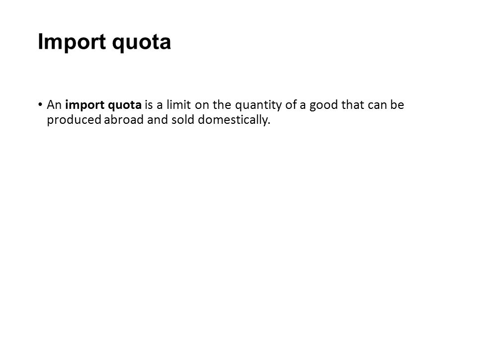 Import quota An import quota is a limit on the quantity of a good that can be produced abroad and sold domestically.