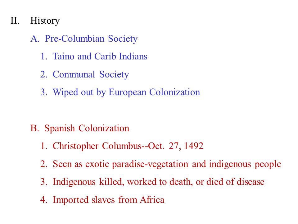 II.History A. Pre-Columbian Society 1. Taino and Carib Indians 2.