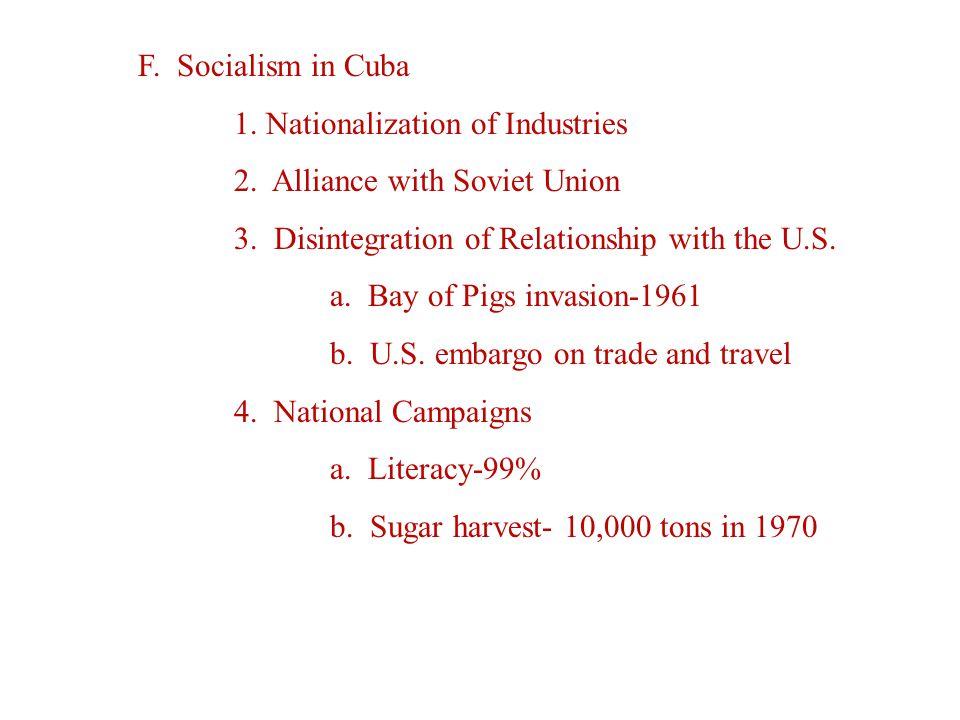 F. Socialism in Cuba 1. Nationalization of Industries 2.
