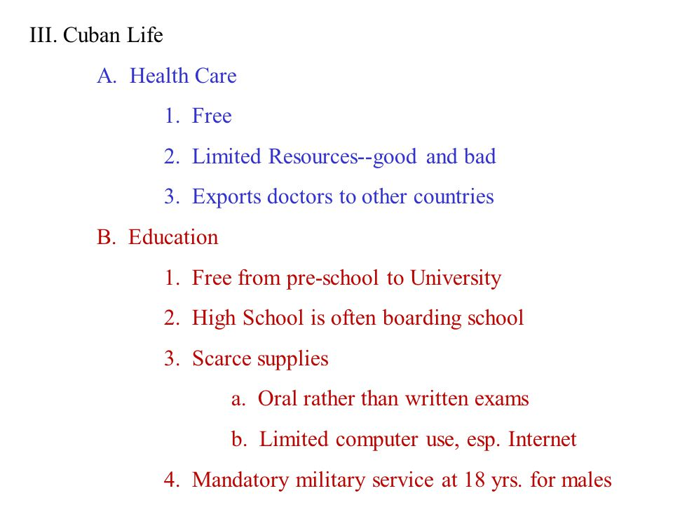 III. Cuban Life A. Health Care 1. Free 2. Limited Resources--good and bad 3.