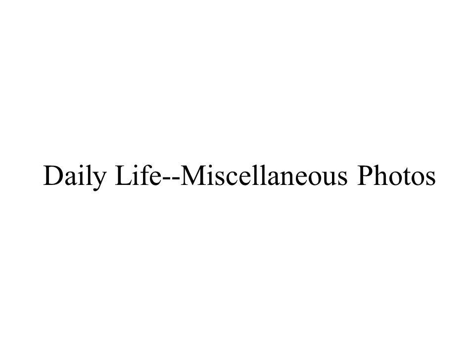 Daily Life--Miscellaneous Photos