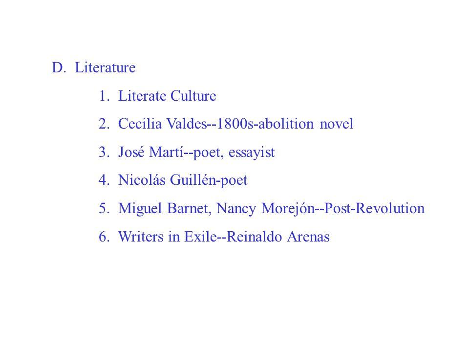 D. Literature 1. Literate Culture 2. Cecilia Valdes--1800s-abolition novel 3.