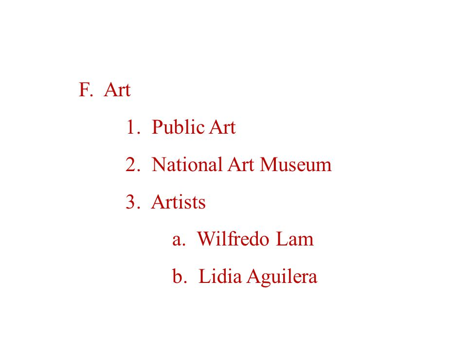 F. Art 1. Public Art 2. National Art Museum 3. Artists a. Wilfredo Lam b. Lidia Aguilera