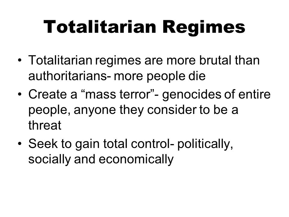 """Totalitarian Regimes Totalitarian regimes are more brutal than authoritarians- more people die Create a """"mass terror""""- genocides of entire people, any"""