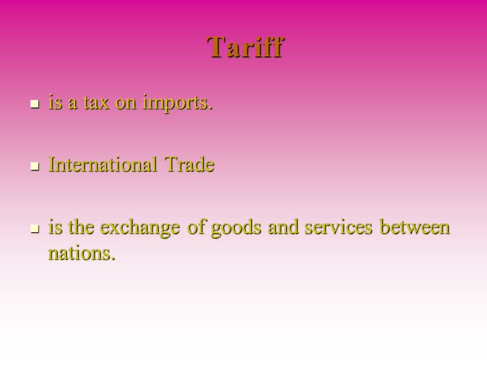 Tariff is a tax on imports.is a tax on imports.