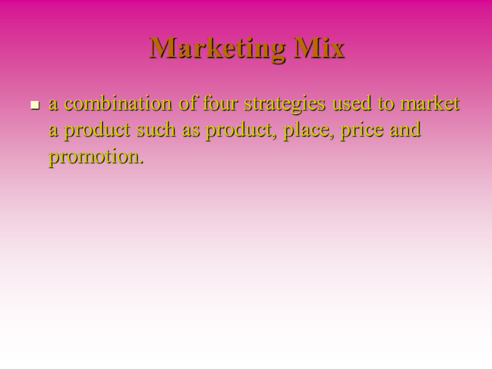 Marketing Mix a combination of four strategies used to market a product such as product, place, price and promotion.