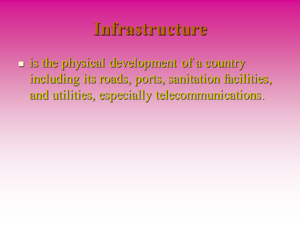 Infrastructure is the physical development of a country including its roads, ports, sanitation facilities, and utilities, especially telecommunications.