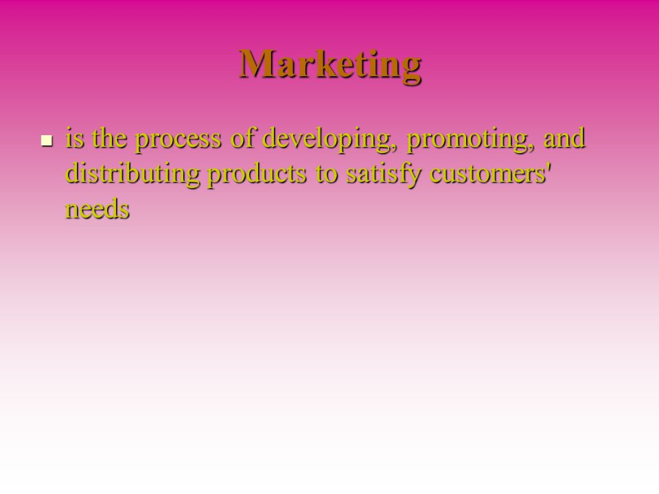 Marketing is the process of developing, promoting, and distributing products to satisfy customers needs is the process of developing, promoting, and distributing products to satisfy customers needs