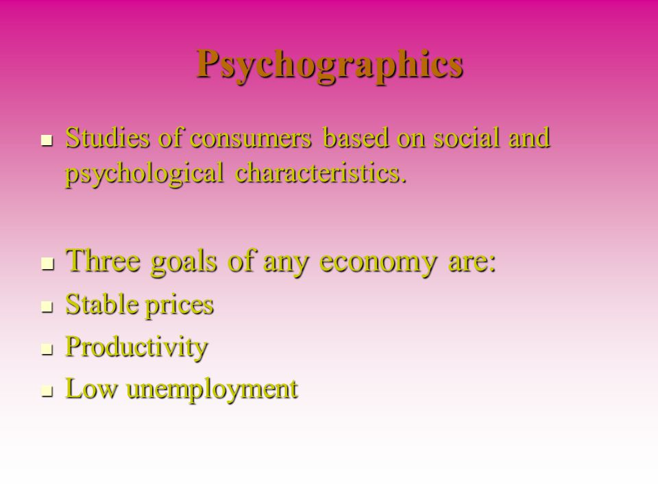 Psychographics Studies of consumers based on social and psychological characteristics.