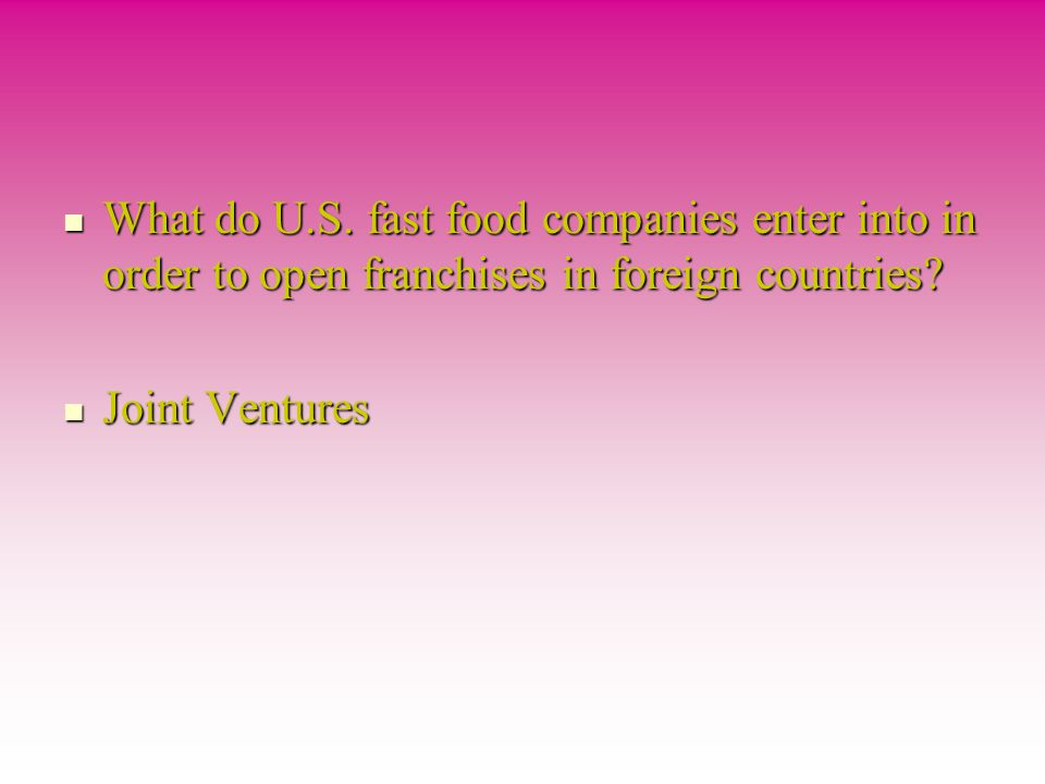 What do U.S.fast food companies enter into in order to open franchises in foreign countries.