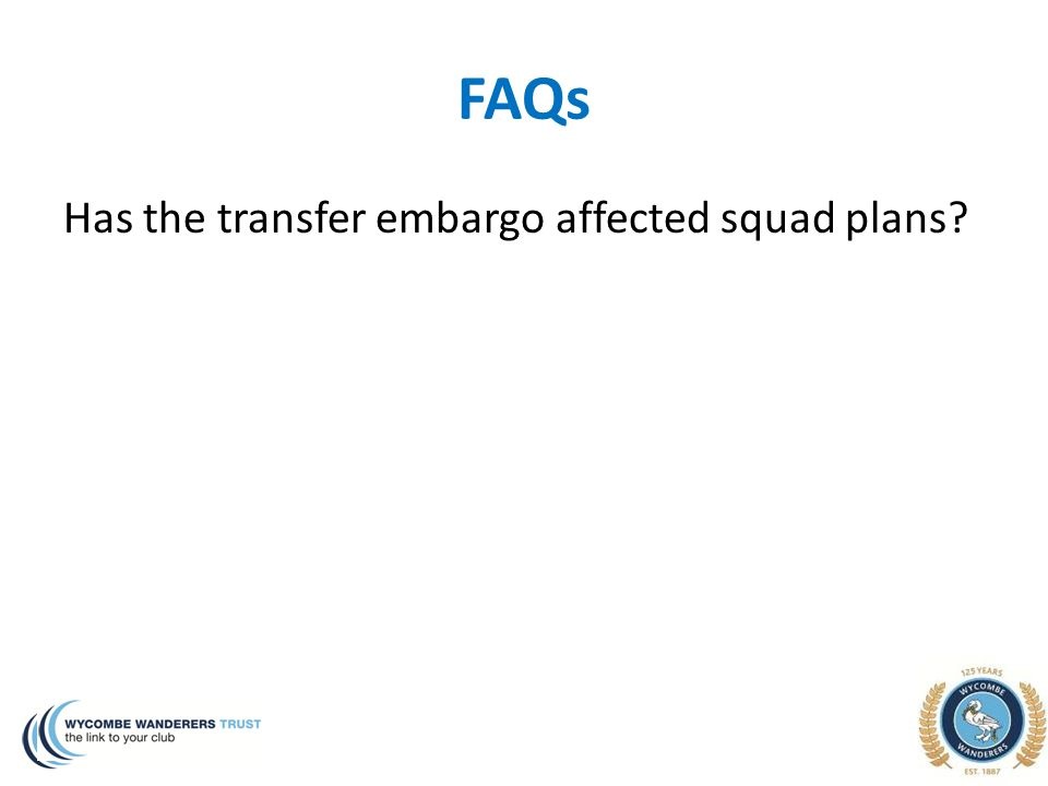 FAQs Has the transfer embargo affected squad plans?