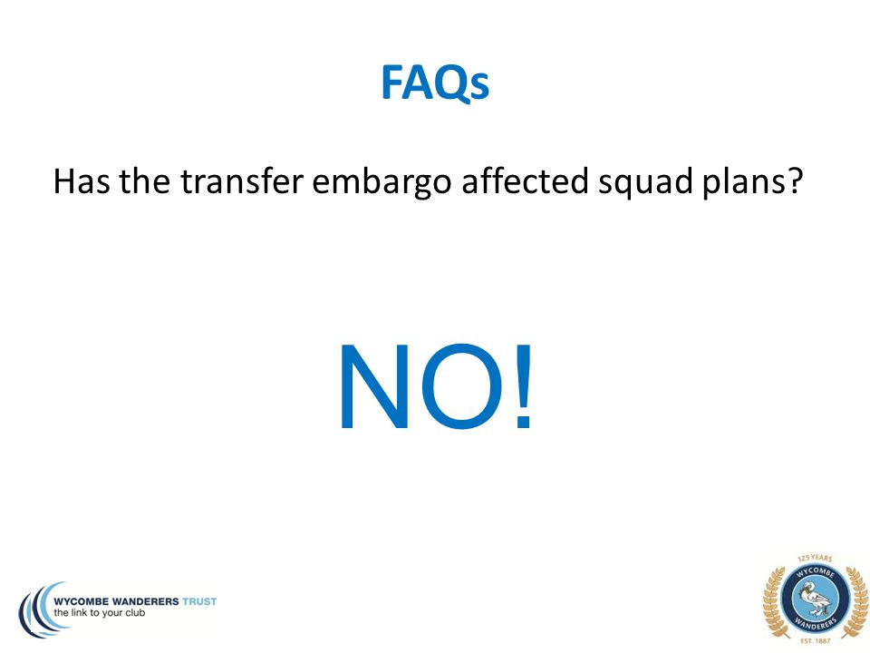 FAQs Has the transfer embargo affected squad plans? NO!