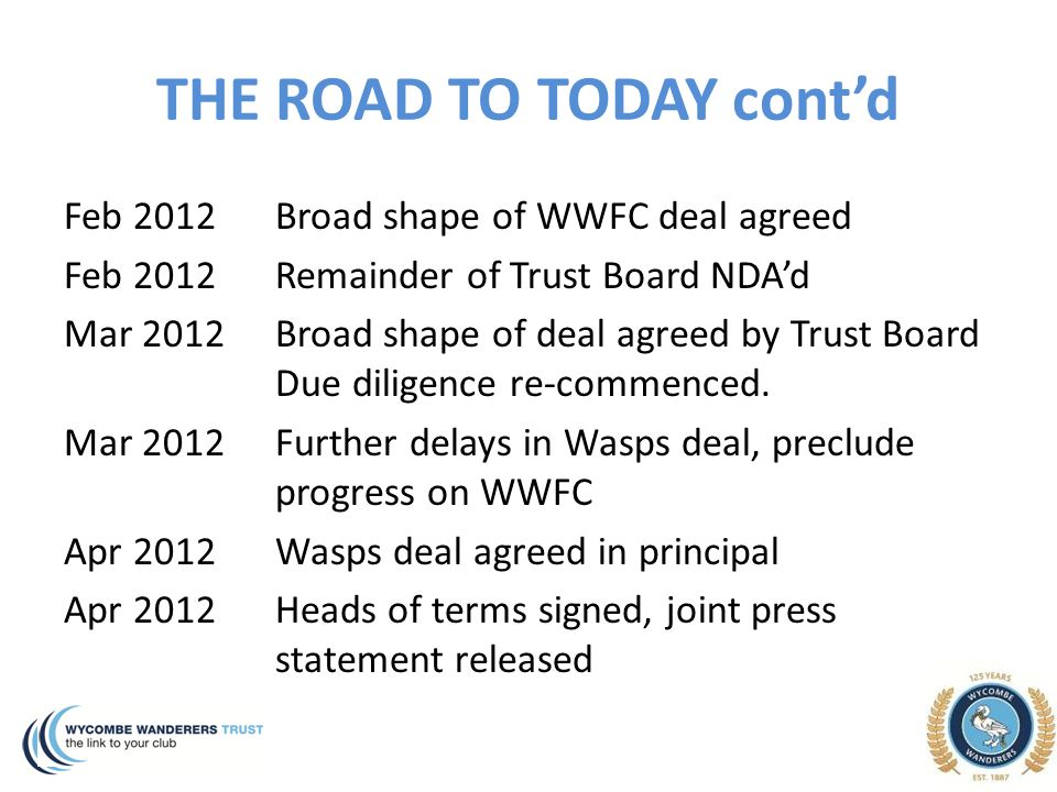 THE ROAD TO TODAY cont'd Feb 2012 Broad shape of WWFC deal agreed Feb 2012 Remainder of Trust Board NDA'd Mar 2012Broad shape of deal agreed by Trust