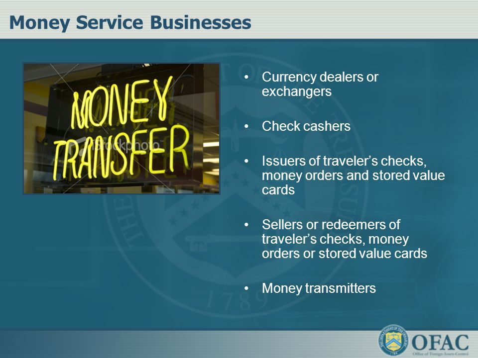 Money Service Businesses Currency dealers or exchangers Check cashers Issuers of traveler's checks, money orders and stored value cards Sellers or red