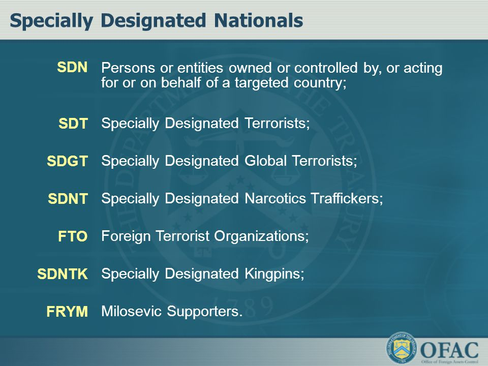 Specially Designated Nationals SDN SDT SDGT SDNT FTO SDNTK FRYM Persons or entities owned or controlled by, or acting for or on behalf of a targeted c