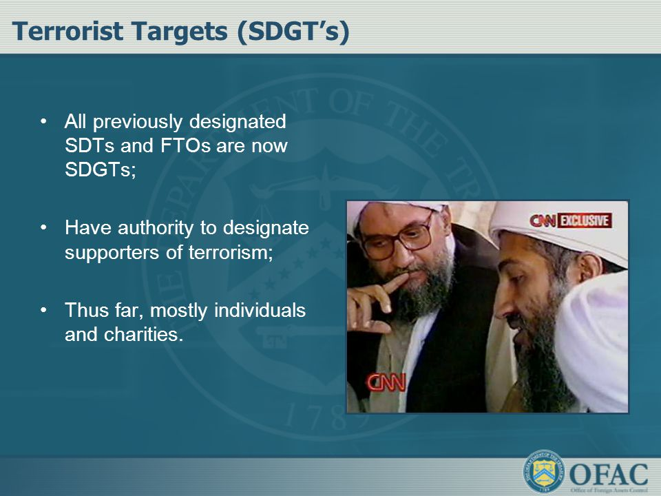 Terrorist Targets (SDGT's) All previously designated SDTs and FTOs are now SDGTs; Have authority to designate supporters of terrorism; Thus far, mostl