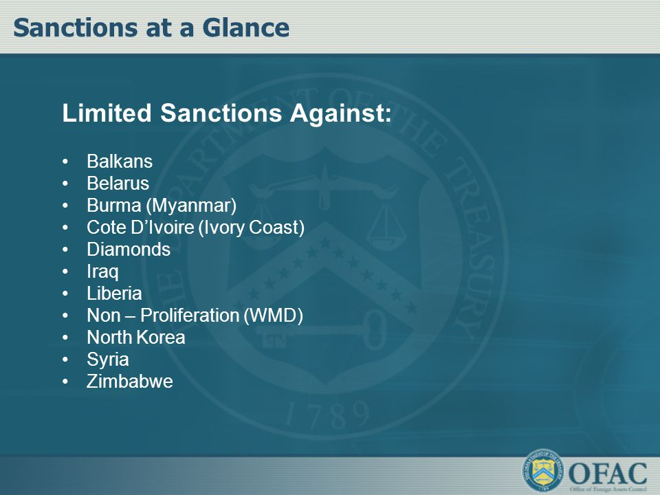 Sanctions at a Glance Limited Sanctions Against: Balkans Belarus Burma (Myanmar) Cote D'Ivoire (Ivory Coast) Diamonds Iraq Liberia Non – Proliferation (WMD) North Korea Syria Zimbabwe