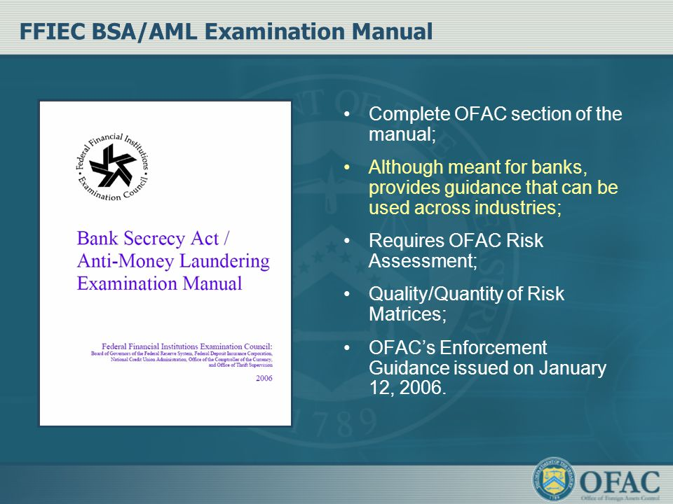 FFIEC BSA/AML Examination Manual Complete OFAC section of the manual; Although meant for banks, provides guidance that can be used across industries;