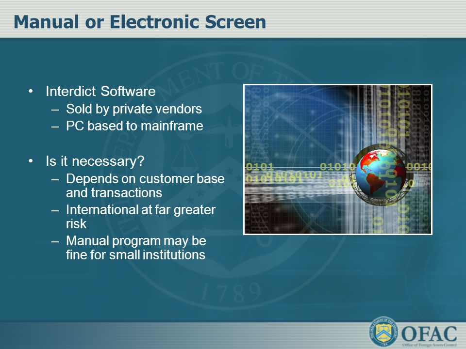 Manual or Electronic Screen Interdict Software –Sold by private vendors –PC based to mainframe Is it necessary? –Depends on customer base and transact