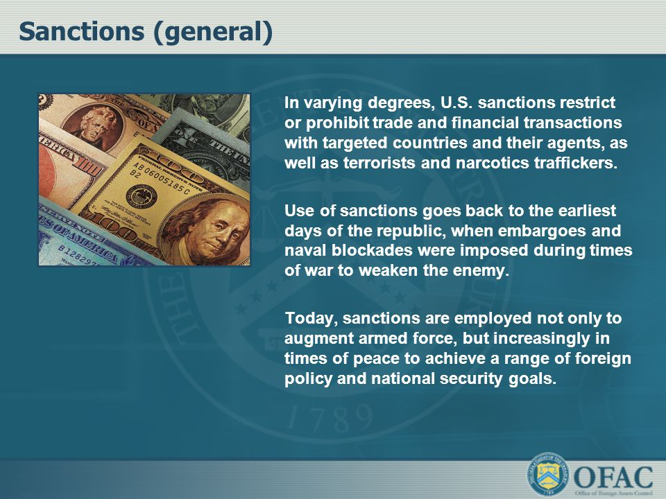 Sanctions (general) In varying degrees, U.S. sanctions restrict or prohibit trade and financial transactions with targeted countries and their agents,