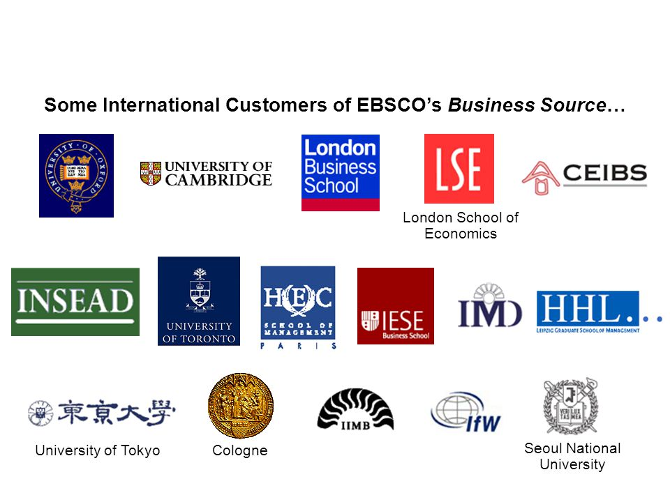 Some International Customers of EBSCO's Business Source… Cologne London School of Economics University of Tokyo Seoul National University
