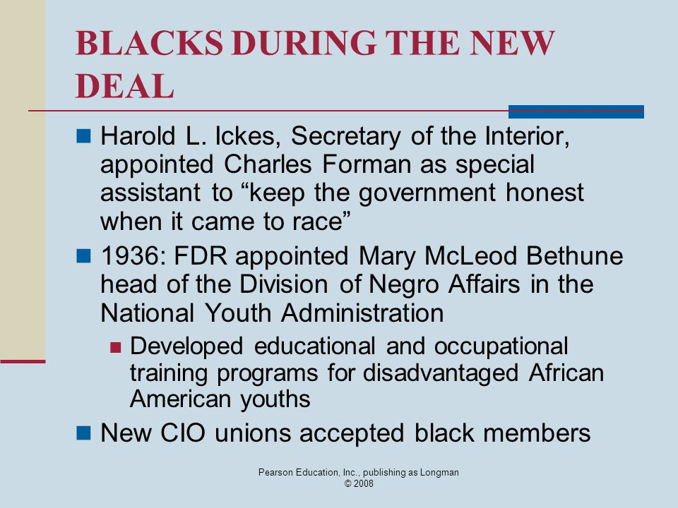 Pearson Education, Inc., publishing as Longman © 2008 BLACKS DURING THE NEW DEAL Harold L.