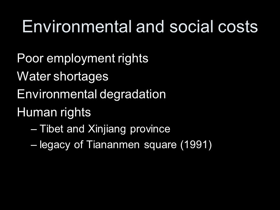 Environmental and social costs Poor employment rights Water shortages Environmental degradation Human rights –Tibet and Xinjiang province –legacy of T
