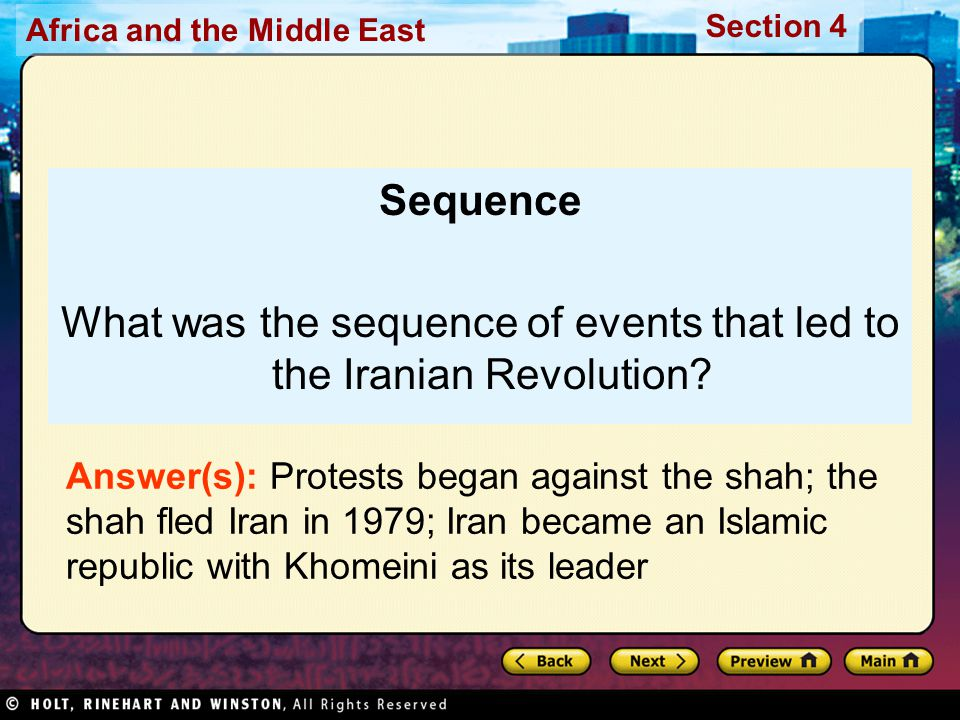 Africa and the Middle East Section 4 Sequence What was the sequence of events that led to the Iranian Revolution? Answer(s): Protests began against th