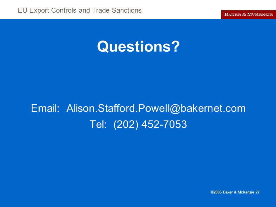 EU Export Controls and Trade Sanctions ©2006 Baker & McKenzie 27 Questions.