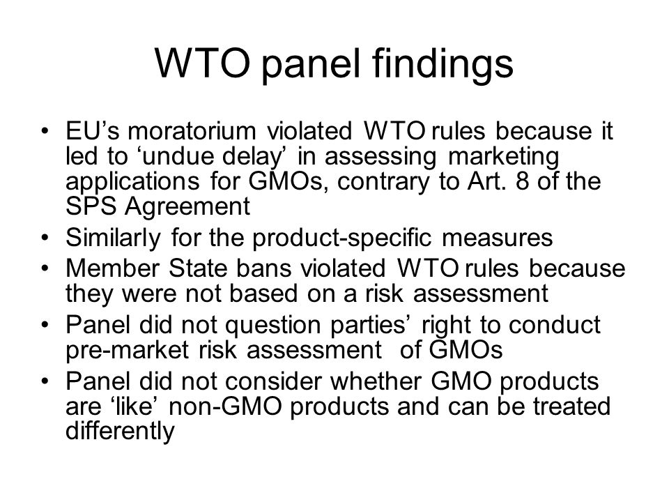 WTO panel findings EU's moratorium violated WTO rules because it led to 'undue delay' in assessing marketing applications for GMOs, contrary to Art.