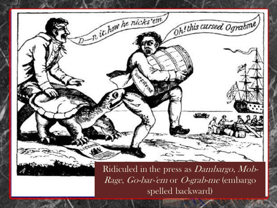 Ridiculed in the press as Dambargo, Mob- Rage, Go-bar-'em or O-grab-me (embargo spelled backward)