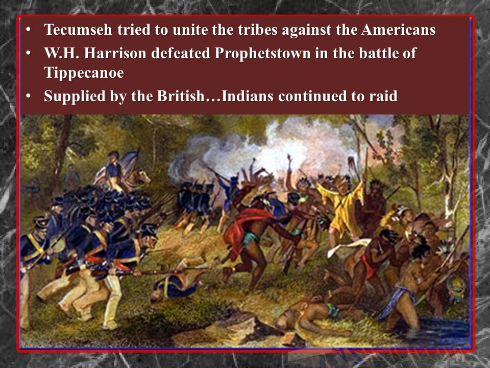 Tecumseh tried to unite the tribes against the Americans Tecumseh tried to unite the tribes against the Americans W.H. Harrison defeated Prophetstown