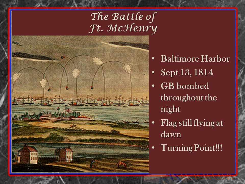 Baltimore Harbor Baltimore Harbor Sept 13, 1814 Sept 13, 1814 GB bombed throughout the night GB bombed throughout the night Flag still flying at dawn Flag still flying at dawn Turning Point!!.