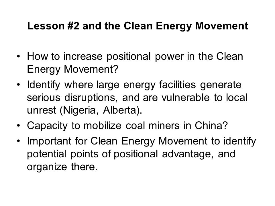 Lesson #2 and the Clean Energy Movement How to increase positional power in the Clean Energy Movement.