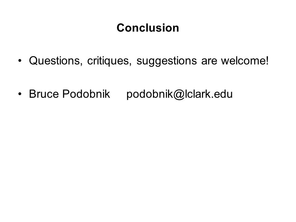 Conclusion Questions, critiques, suggestions are welcome! Bruce Podobnik podobnik@lclark.edu