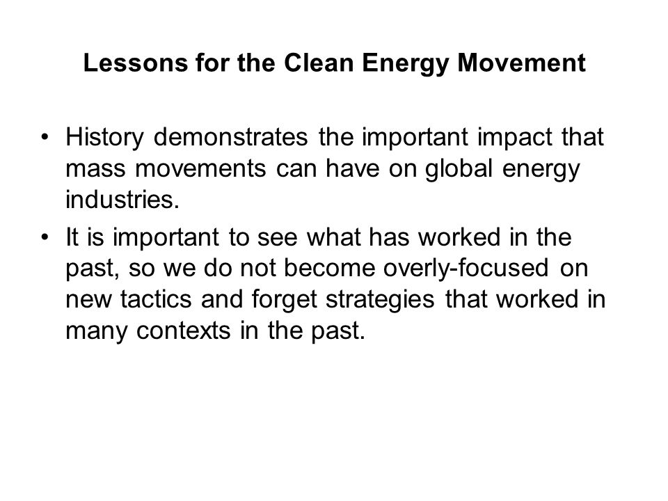 Lessons for the Clean Energy Movement History demonstrates the important impact that mass movements can have on global energy industries.